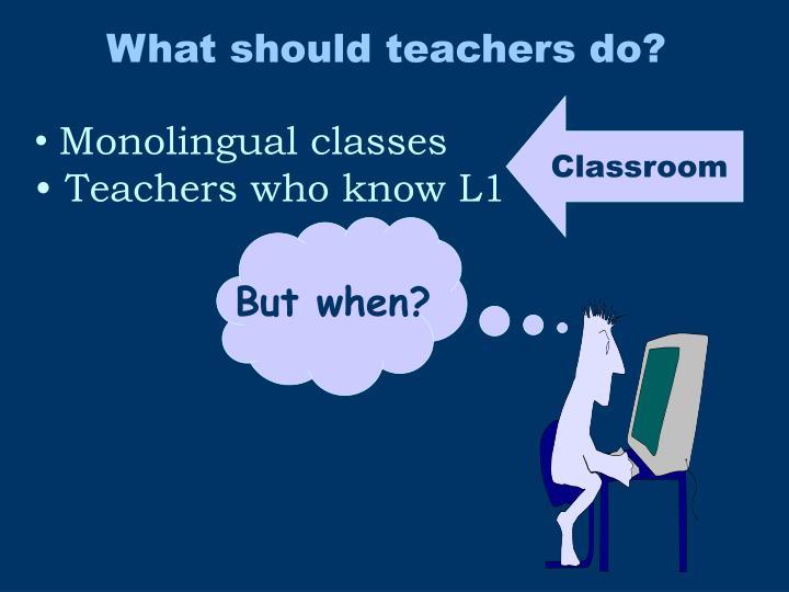 What should teachers do?