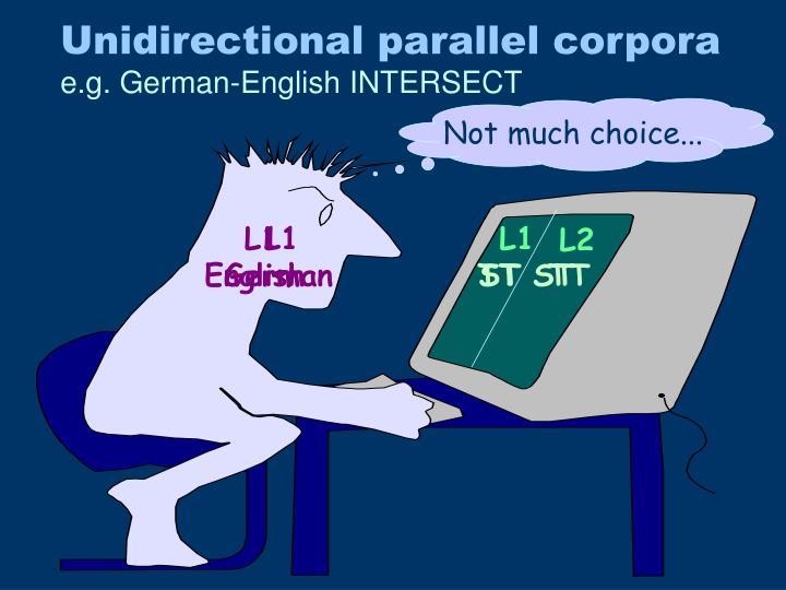Unidirectional parallel corpora
