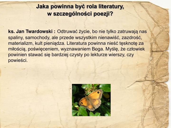 Jaka powinna być rola literatury,                                                         w szczególności poezji?