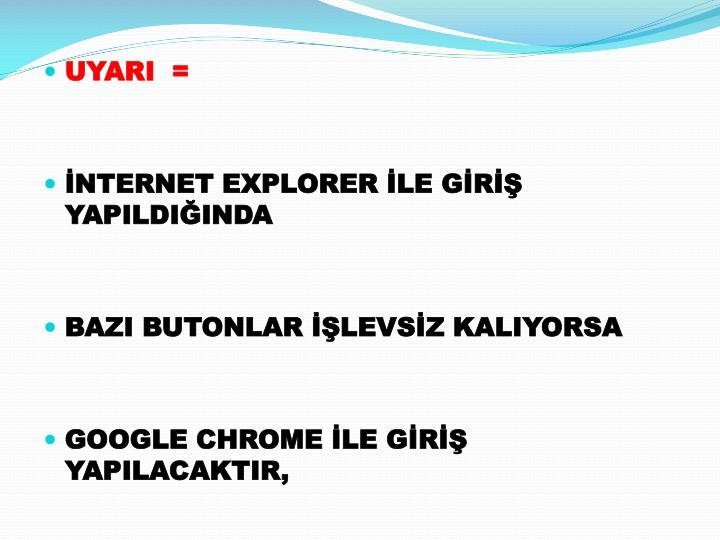 UYARI  =