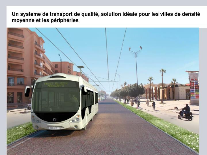 Un système de transport de qualité, solution idéale pour les villes de densité moyenne et les périphéries