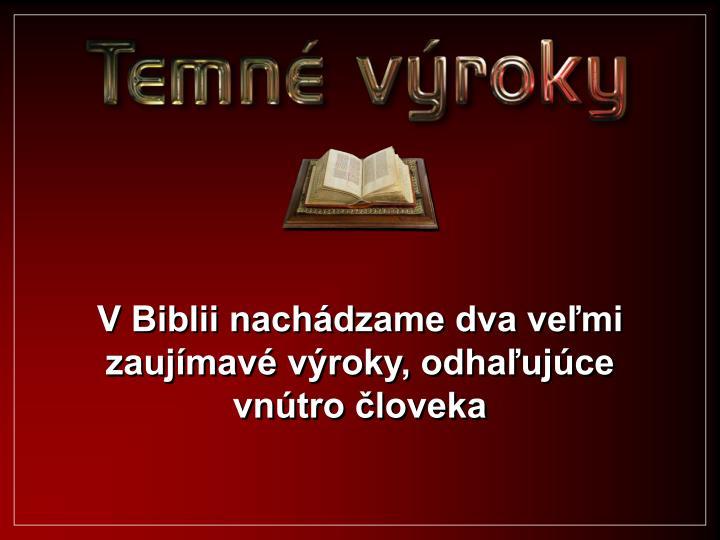 V Biblii nachádzame dva veľmi zaujímavé výroky, odhaľujúce vnútro človeka