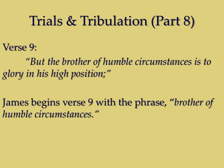 Trials & Tribulation (Part 8)