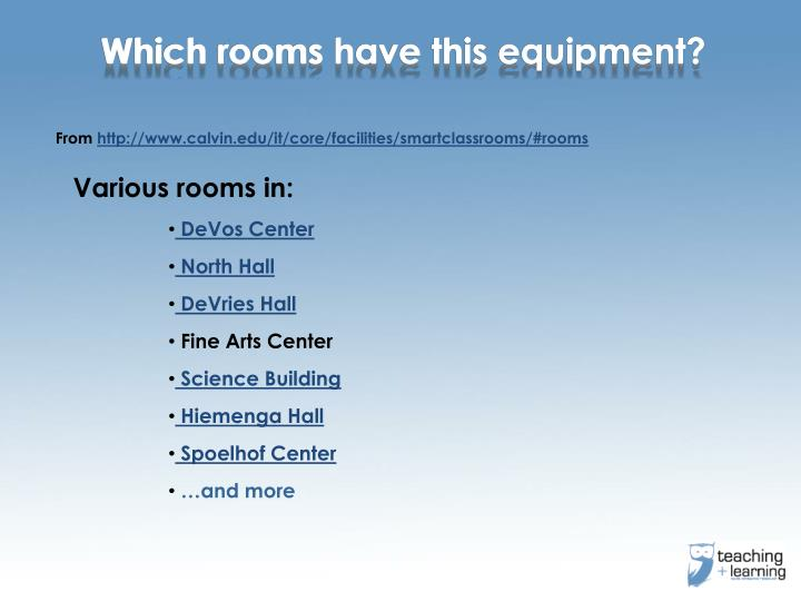 Which rooms have this equipment?