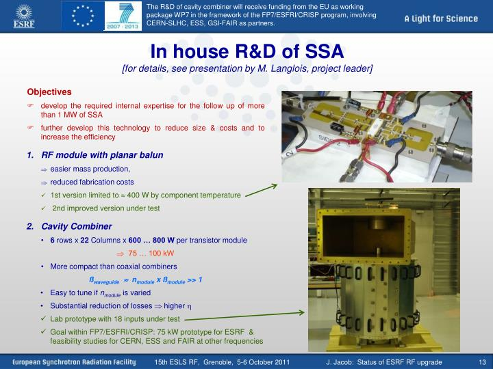 The R&D of cavity combiner will receive funding from the EU as working package WP7 in the framework of the FP7/ESFRI/CRISP program, involving CERN-SLHC, ESS, GSI-FAIR as partners.