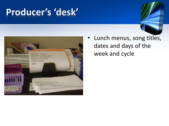 Producer's 'desk'