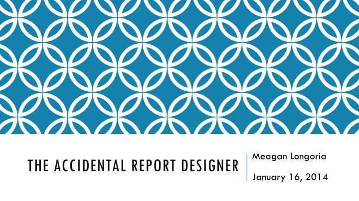 The accidental report designer