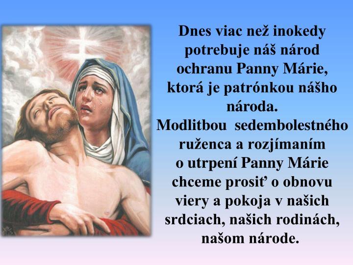 Dnes viac ne inokedy potrebuje n nrod ochranu Panny Mrie, ktorje patrnkou nho nroda.