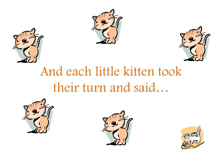 And each little kitten took their turn and said
