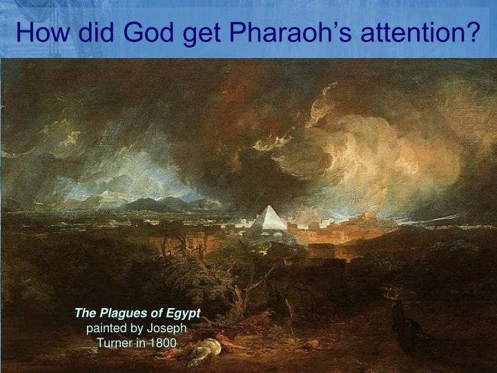 How did God get Pharaoh's attention?