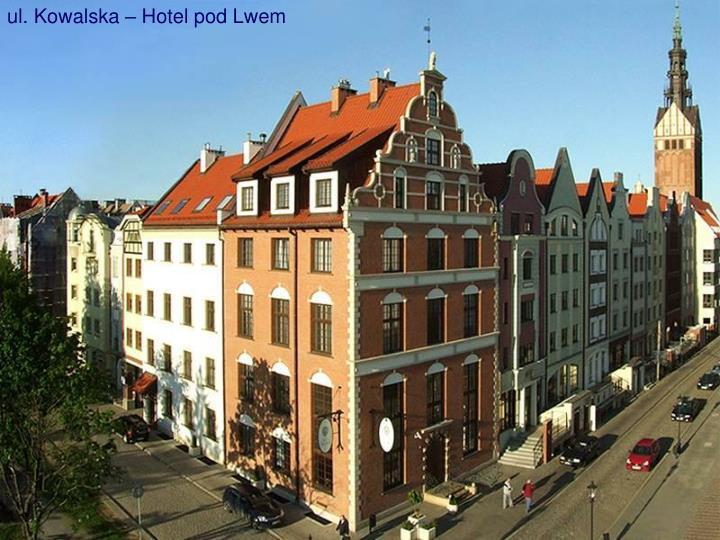 ul. Kowalska – Hotel pod Lwem