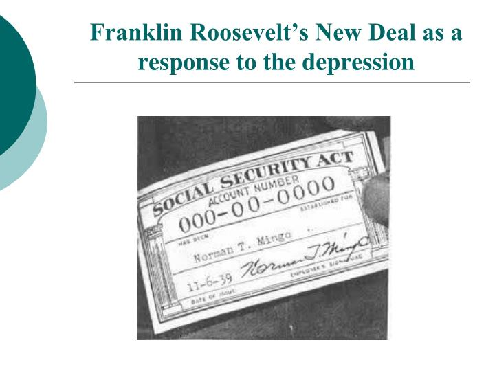 Franklin Roosevelts New Deal as a response to the depression