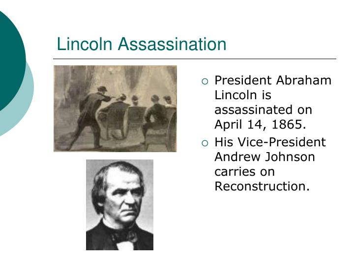 President Abraham Lincoln is assassinated on April 14, 1865.