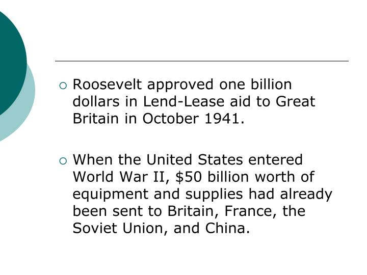 Roosevelt approved one billion dollars in Lend-Lease aid to Great Britain in October 1941.
