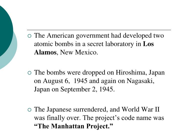 The American government had developed two atomic bombs in a secret laboratory in
