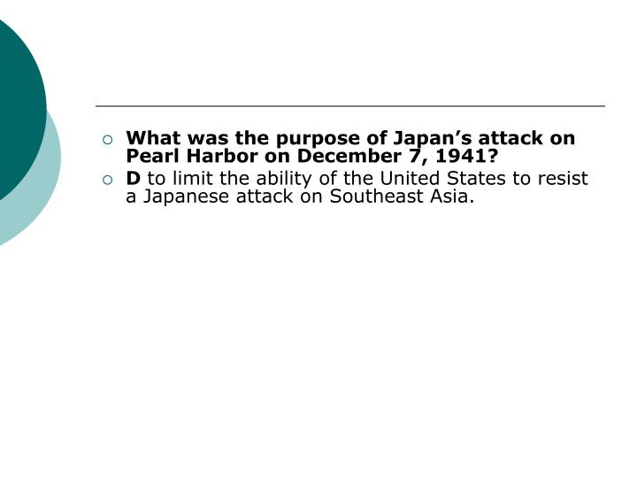What was the purpose of Japans attack on Pearl Harbor on December 7, 1941?