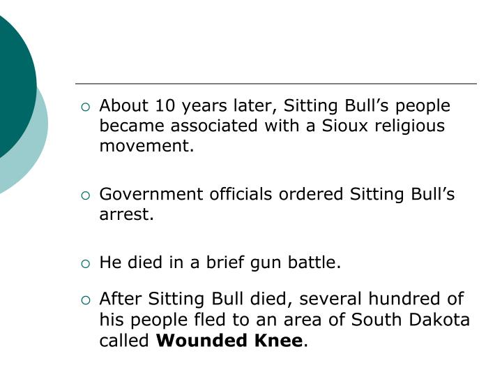 About 10 years later, Sitting Bulls people became associated with a Sioux religious movement.