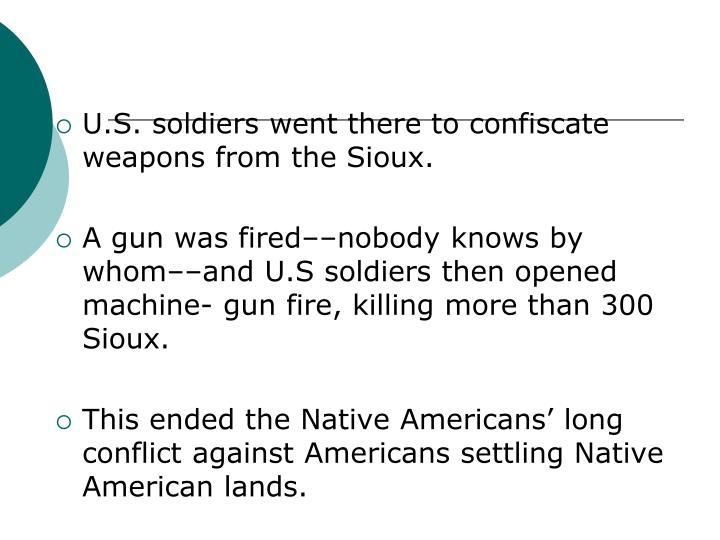 U.S. soldiers went there to confiscate weapons from the Sioux.