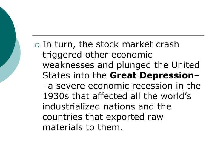 In turn, the stock market crash triggered other economic weaknesses and plunged the United States into the
