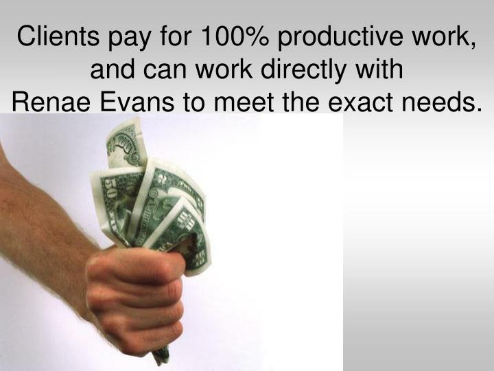 Clients pay for 100% productive work, and can work directly with