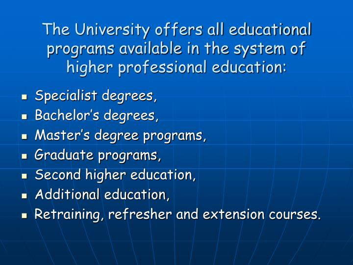 The University offers all educational programs available in the system of higher professional education