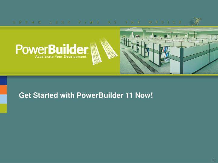 Get Started with PowerBuilder 11 Now!