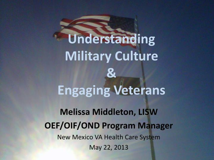 Understanding military culture engaging veterans
