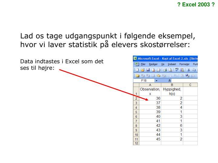 Lad os tage udgangspunkt i følgende eksempel, hvor vi laver statistik på elevers skostørrelser: