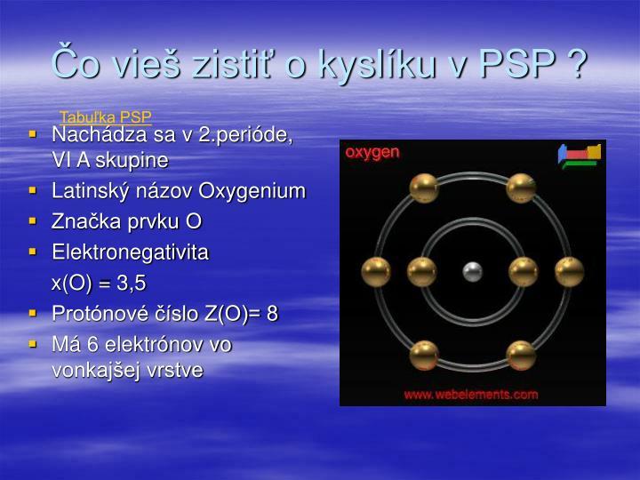 Čo vieš zistiť o kyslíku v PSP ?