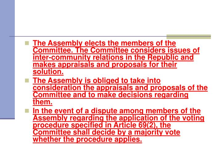 The Assembly elects the members of the Committee. The Committee considers issues of inter-community relations in the Republic and makes appraisals and proposals for their solution.