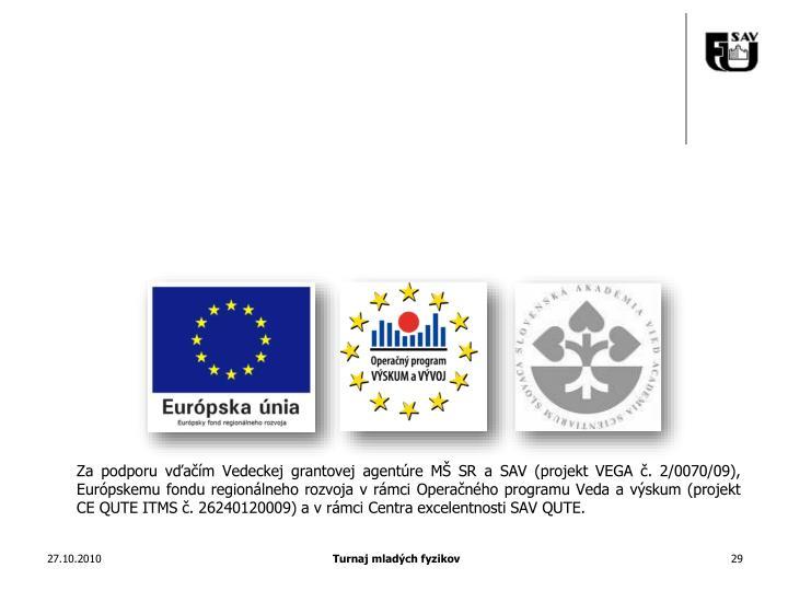 Za podporu vďačím Vedeckej grantovej agentúre MŠ SR a SAV (projekt