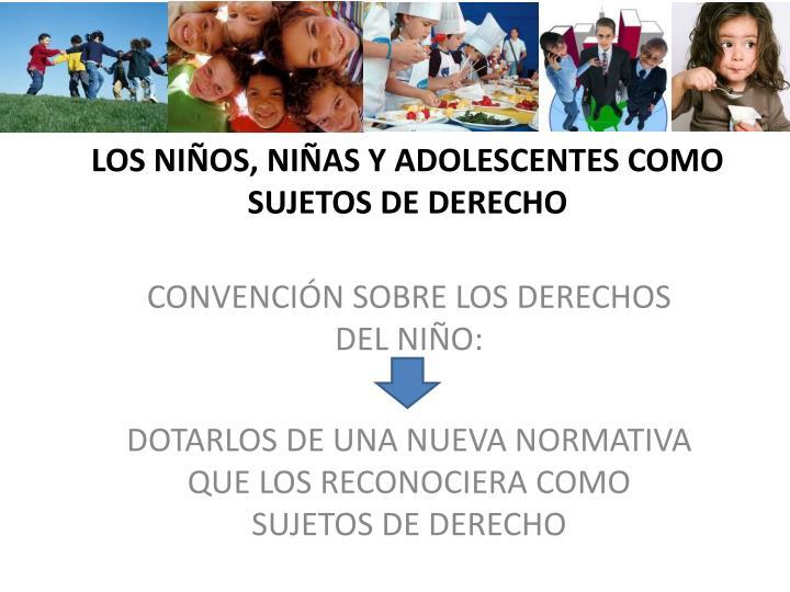 LOS NIÑOS, NIÑAS Y ADOLESCENTES COMO SUJETOS DE DERECHO