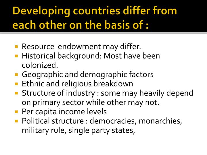 Developing countries differ from each other on the basis of :