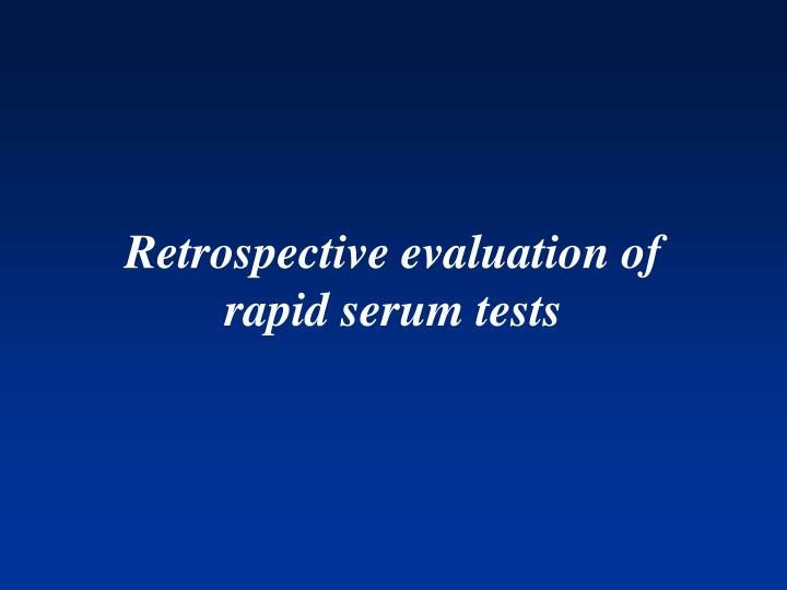 Retrospective evaluation of rapid serum tests