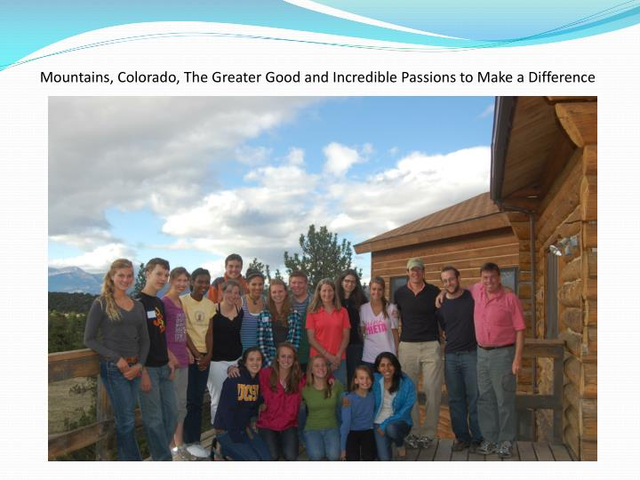 Mountains, Colorado, The Greater Good and Incredible Passions to Make a Difference
