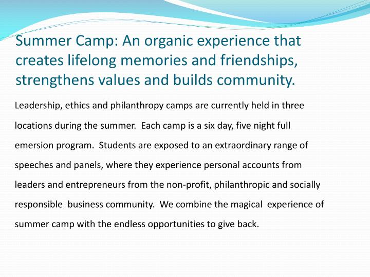 Summer Camp: An organic experience that creates lifelong memories and friendships,  strengthens values and builds community.