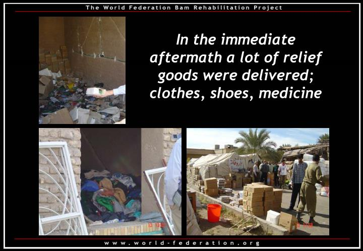 In the immediate aftermath a lot of relief goods were delivered; clothes, shoes, medicine