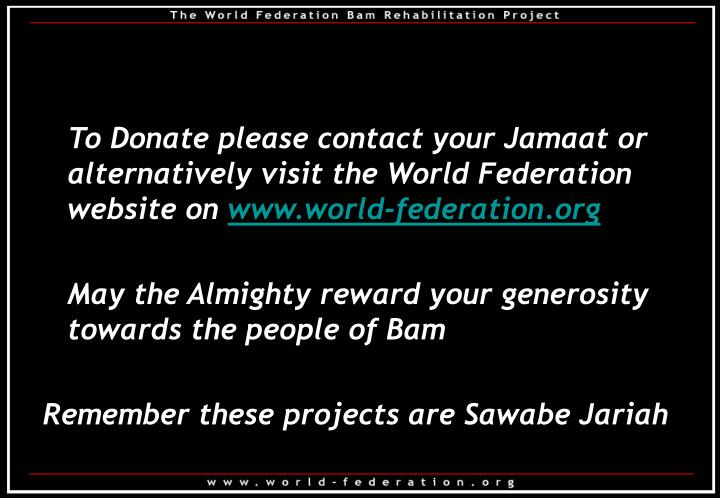 To Donate please contact your Jamaat or alternatively visit the World Federation website on