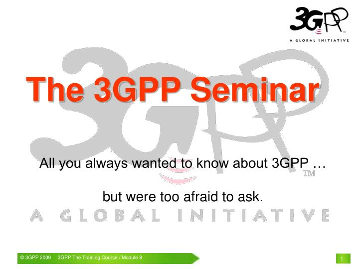 All you always wanted to know about 3gpp but were too afraid to ask