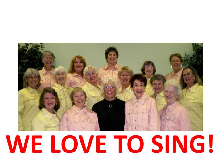 WE LOVE TO SING!