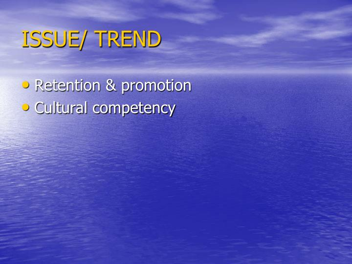 ISSUE/ TREND