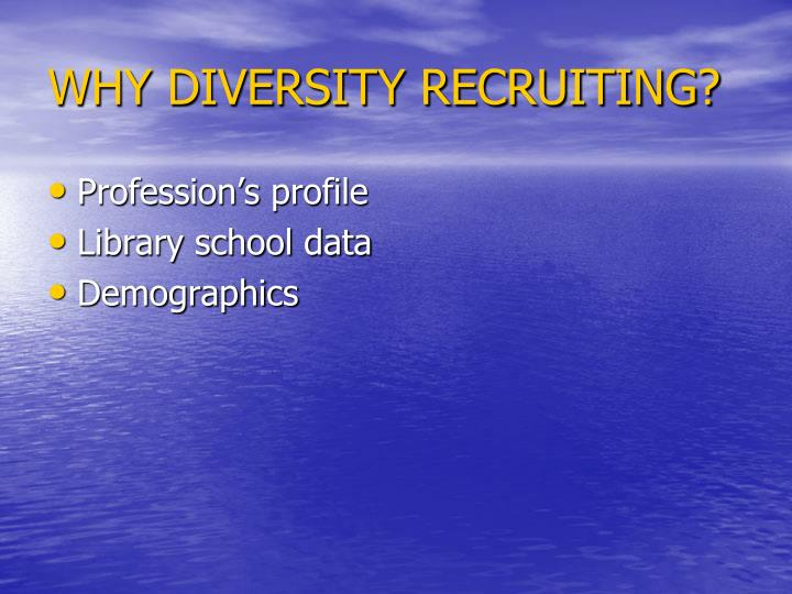 WHY DIVERSITY RECRUITING?