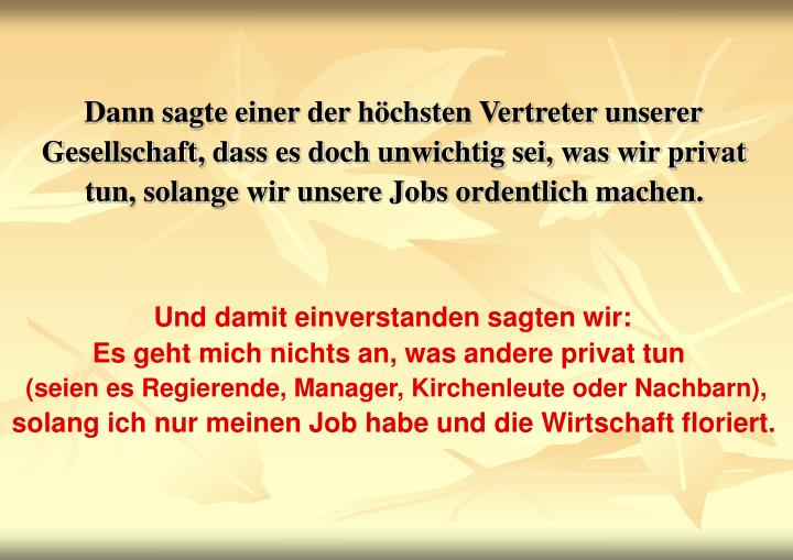 Dann sagte einer der höchsten Vertreter unserer Gesellschaft, dass es doch unwichtig sei, was wir privat tun, solange wir unsere Jobs ordentlich machen.
