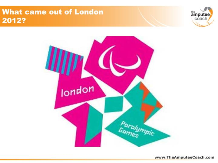 What came out of London 2012?