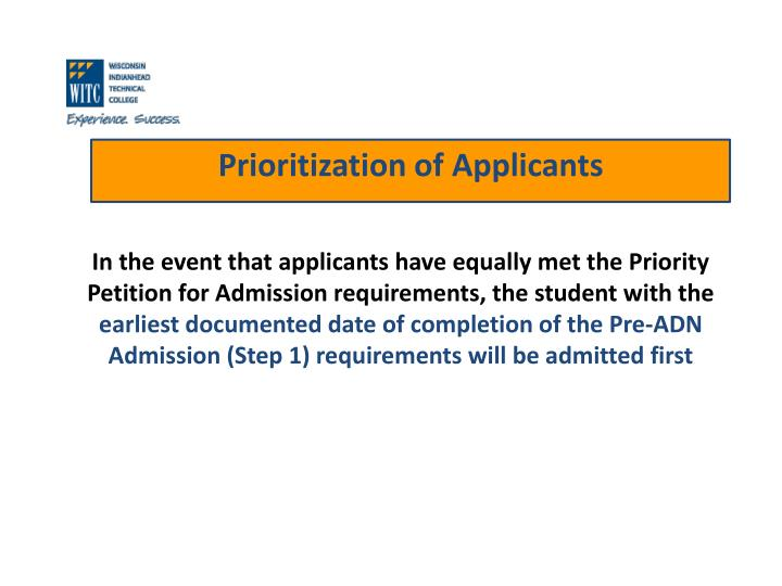 In the event that applicants have equally met the Priority Petition for Admission requirements, the student with the