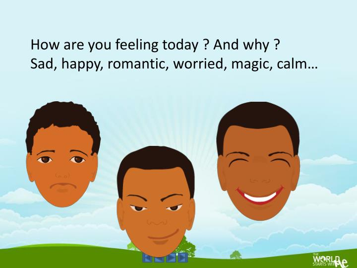 How are you feeling today ? And why ?