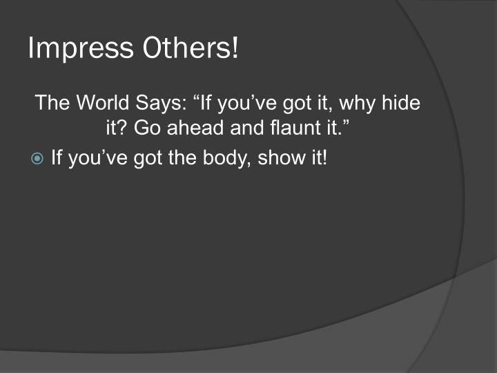 Impress Others!