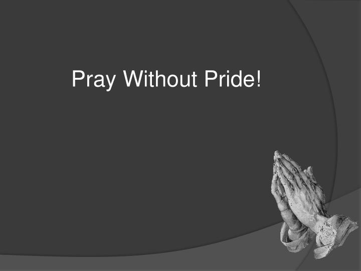 Pray Without Pride!