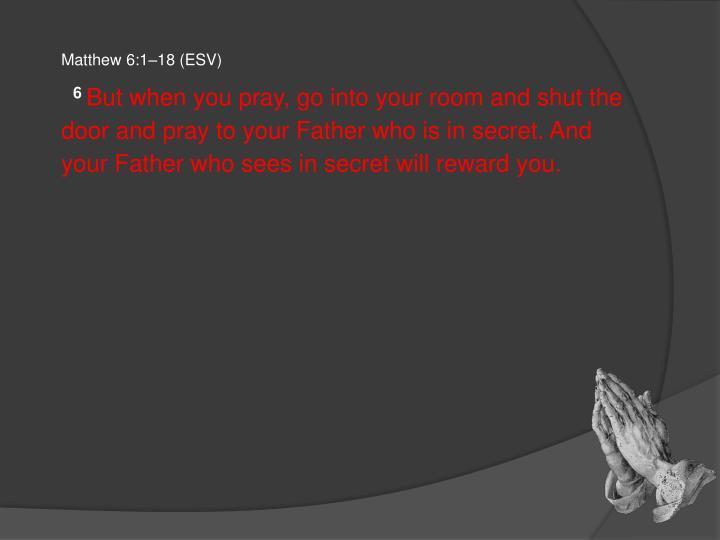 Matthew 6:1–18 (ESV)