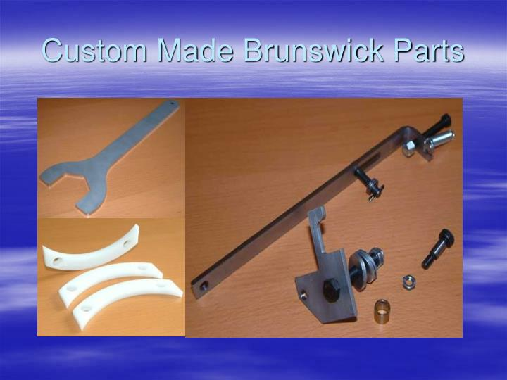 Custom Made Brunswick Parts